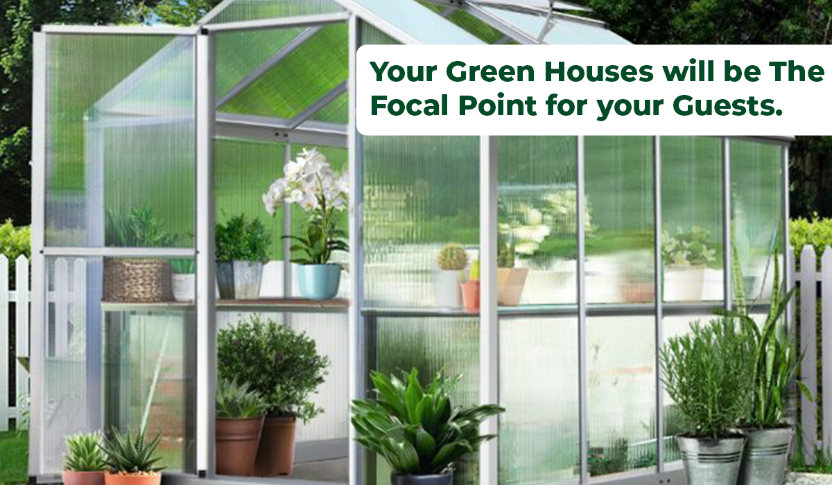 Your Green Houses will be the focal point for your guests.